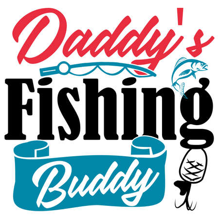 Daddy's Fishing Buddy, Fishing Sport, Fishing Gift, Fisherman Text Style Lettering Design, Motivational And Inspirational Saying Vetores