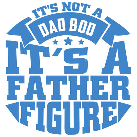 It's Not A Dad Bod It's A Father Figure, Loving Father, Best Dad, Happy Fathers Day Design, Motivational Quote Tee