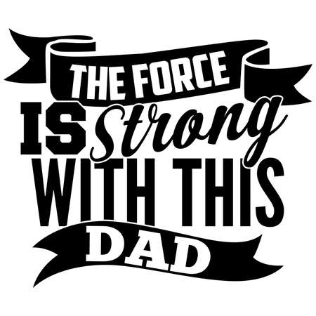 the force is strong with this dad, love dad, best daddy gift, funny dads design idea, motivational and inspirational quotes, vector art Ilustración de vector