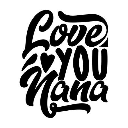 love you nana, best nana ever, i love nana, world's best nana design, motivational and inspirational quotes, vector illustration