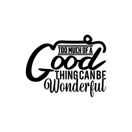 too much of a good thing is wonderful, best friends enjoy life, inspirational quotes, vector illustration