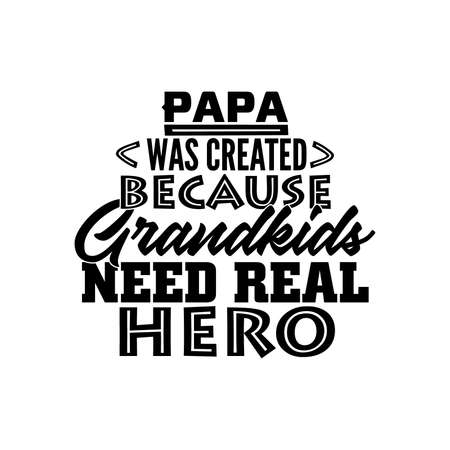 Papa Was Created Because Grandkids Need Real Heroes, Lovely Quote Papa Design, Great Dad, Motivational And Inspirational Quotes, Vector Illustration