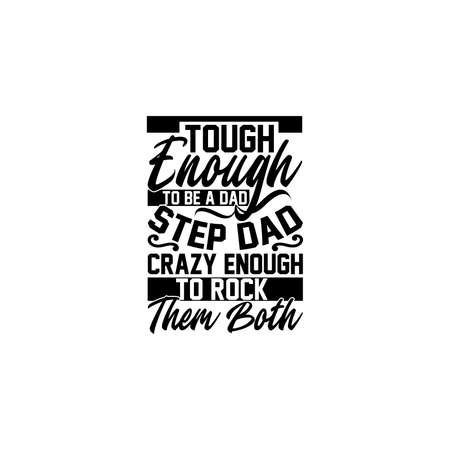 tough enough to be a dad and step dad crazy enough to rock them both, happy fathers day design, awesome dad design, motivational and inspirational quotes, vector illustration
