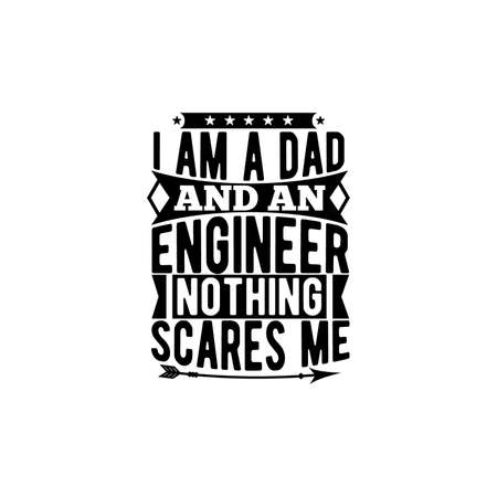 i am a dad and an engineer nothing scares me, cool dad, engineer quotes about love, dad design, motivational and inspirational quotes, vector illustration