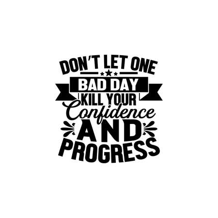 don't let one bad day kill your confidence and progress, progress development, pointer stick, stylish metaphor, success quotes, motivational and inspirational quotes, vector illustration Ilustración de vector