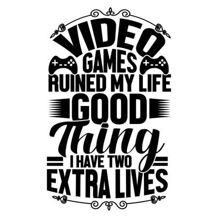 video games ruined my life good thing i have two extra lives, awesome gaming apparel, gamer print motivational and inspirational quotes, vector illustration Ilustracje wektorowe
