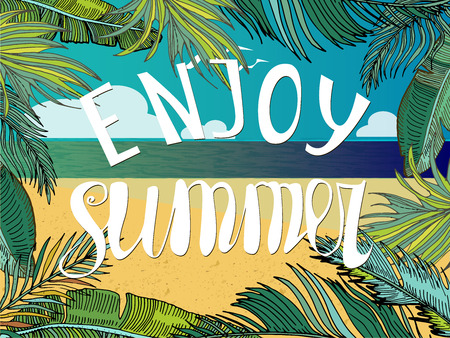 Hand written phrase Enjoy summer. Palm leaves, tropical background, ocean and sand. Vector illustration.