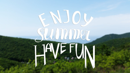 Hand written lettering composition.Phrase Enjoy Summer Have Fun. Mountains, overgrown with forest, blue sky and sea.