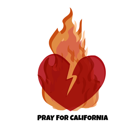 Illustration  in support of the southern California after a wildfires. Wildfires, Broken Heart  and text Pray for California. Illustration