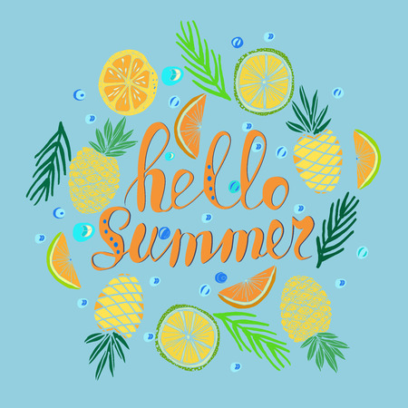 Hand written phrase Hello Summer. Tropical background, exotic flowers, pineapples, orange, palm leaves. Vector illustration. Summertime poster. Illustration