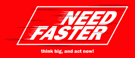 faster: Need Faster Illustration