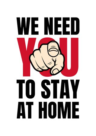 We need you to stay at home. Encourage social distancing among people to stay protected from harmful germs. Poster design to prevent the spread of viruses. Covid-19 pandemic. New coronavirus outbreak. Illustration