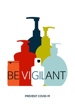 Be vigilant to Covid-19 virus. Coronavirus prevention vector poster design. Colourful hand sanitizer bottles in different sizes. Message to use hand sanitizers and stay protected from harmful germs.