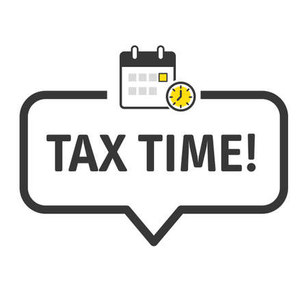Tax Time Reminder - Speech bubble with text, calendar and alarm clock on white background. Vector illustration concept