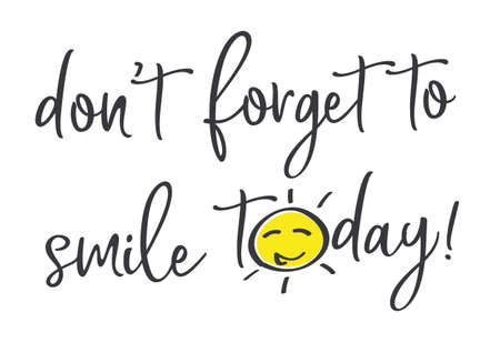 dont forget to smile today Vector illustration concept