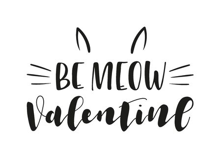 Be meow Valentine, greeting card with black calligraphy sign, cat element. Lettering with mustache, ears and cat sound. Black text isolated on white background. Vector stock illustration.