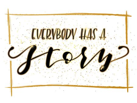 Everybody has a story - Lettering. Black text on white background. Vector stock illustration.