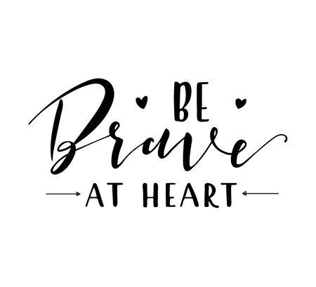 Be Brave At Heart - lettering. Vector stock illustration. Motivation phrase.