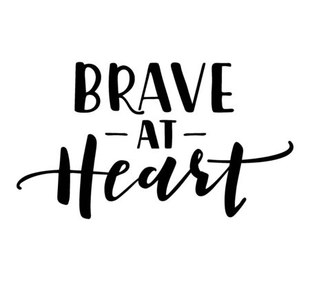 Vector illustration with inspirational quote lettering Brave at heart. Black text on white background.