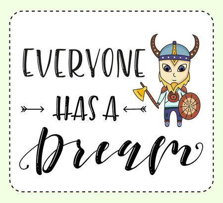 Everyone has a dream. Lettering and cartoon man. Little viking Isolated on white background. Vector stock illustration