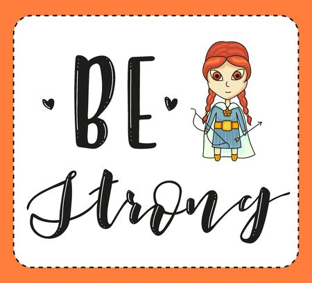 Be strong. Lettering and cartoon girl on white background. Vector stock illustration.