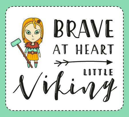Brave at heart little viking. Lettering and cartoon woman on white background. Vector stock illustration.