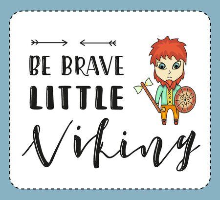 Be brave little viking. Lettering and cartoon man on white background. Vector stock illustration.