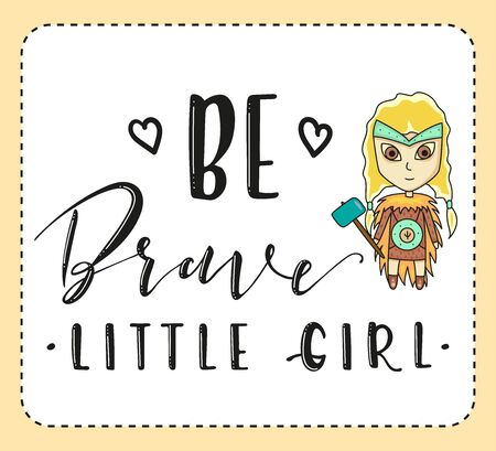 Be brave little girl. Lettering and cartoon woman on white background. Vector stock illustration. Ilustrace