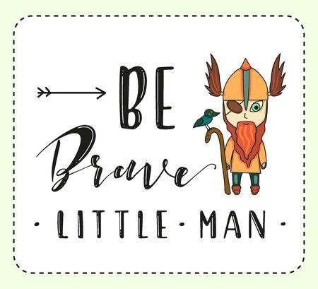 Be brave little man. Lettering and cartoon viking on white background. Vector stock illustration.