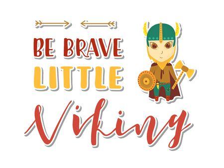 Viking cartoon character. Be brave little viking Lettering. Vector illustration. Post card.