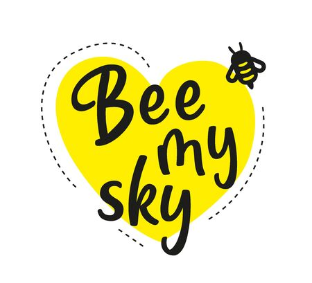 Be my sky. Hand written calligraphy card, banner or poster graphic design. Lettering vector element with bee. Stock illustration Isolated on white background.