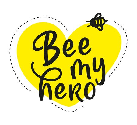 Be my hero. Hand written calligraphy card, banner or poster graphic design. Lettering vector element with bee. Stock illustration Isolated on white background.