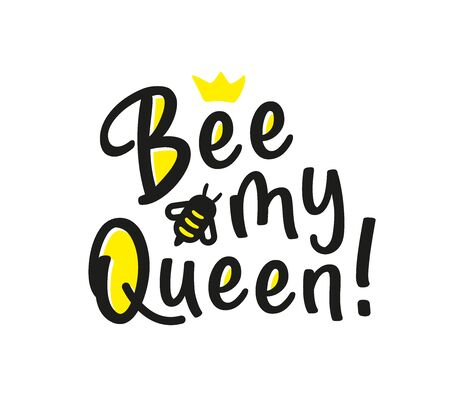 Be my queen. Hand written calligraphy card, banner or poster graphic design. Lettering vector element with bee. Stock illustration Isolated on white background.