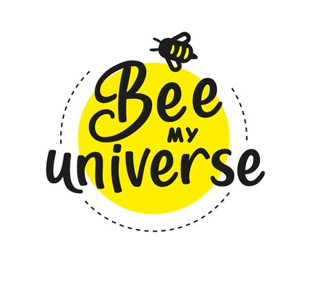 Be my universe. Hand written calligraphy card, banner or poster graphic design. Lettering vector element with bee. Stock illustration Isolated on white background. Ilustrace