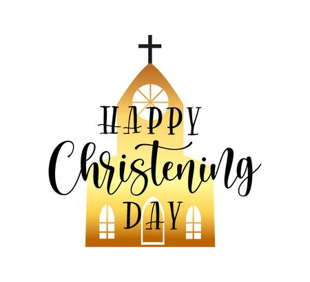 Happy Christening Day. Black text isolated on white background. Vector stock illustration about baptism. Gold church under lettering.