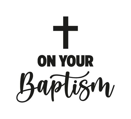 On your baptism Black text isolated on white background. Vector stock illustration. Christening lettering.