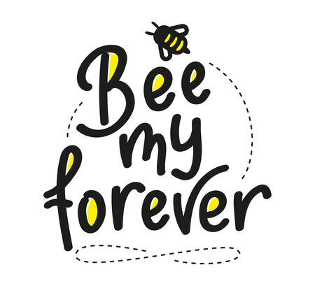 Be my forever. Hand written calligraphy card, banner or poster graphic design. Lettering vector element with bee. Stock illustration Isolated on white background. 向量圖像