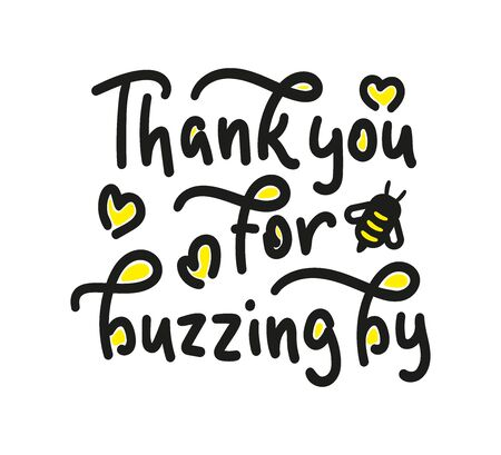 Thank you for buzzing by. Hand written calligraphy card, banner or poster graphic design. Lettering vector element with bee. Stock illustration Isolated on white background.