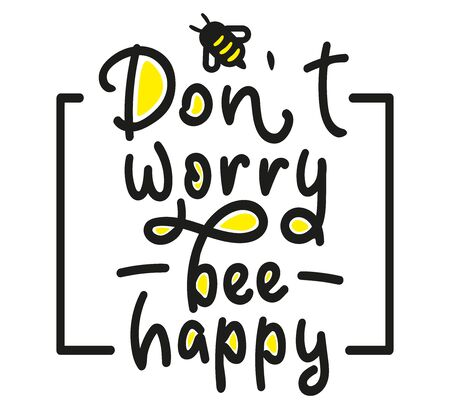 Dont worry be happy. Hand drawn motivation phrase. Lettering with bee. Modern brush calligraphy. Vector stock illustration Isolated on white background.