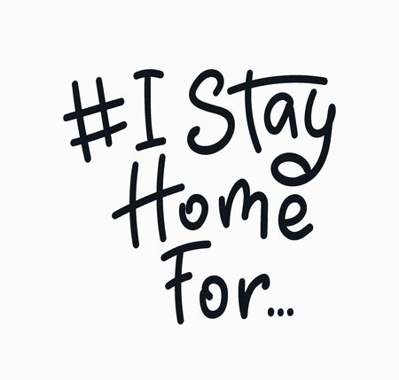 I Stay Home For - Lettering typography poster with text for isolation and family protection. Hand letter script motivation sign. Vector Stock Illustration.