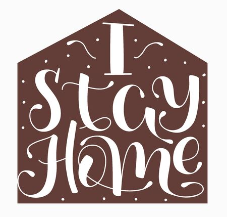 I Stay Home - Lettering typography poster with text for isolation and family protection. Hand letter script motivation sign catch word art design. Vector stock illustration.