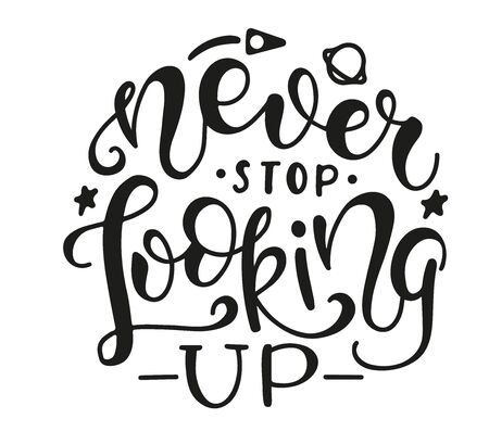 Never Stop Looking Up. Inspirational and Motivational Quotes. Lettering And Typography Design Art for T-shirts, Posters, Invitations, Greeting Cards. Black text isolated on white background. Ilustración de vector