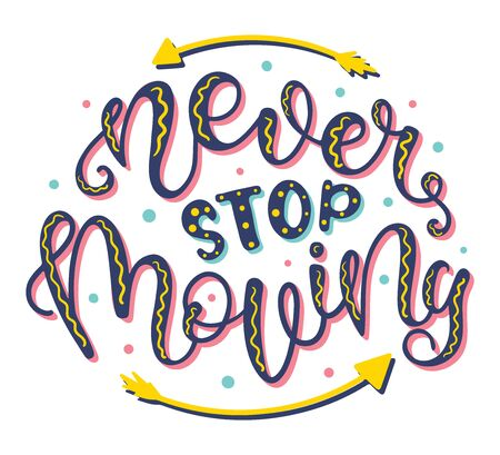 Never Stop Moving. Inspirational and Motivational Quotes. Hand Brush Lettering And Typography Design Art for T-shirts, Posters, Invitations, Greeting Cards. Colored text isolated on white background.