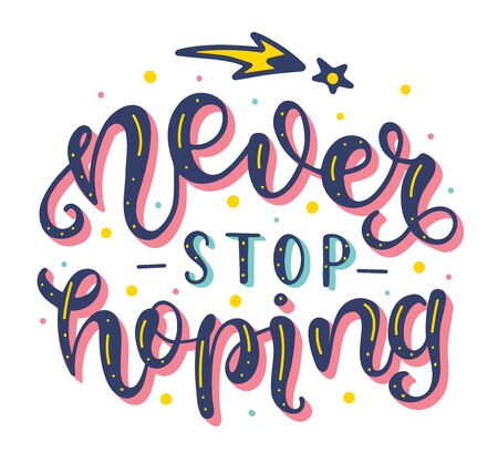 Never Stop Hoping. Inspirational and Motivational Quotes. Lettering And Typography Design Art for T-shirts, Posters, Invitations, Greeting Cards. Colored text isolated on white background.