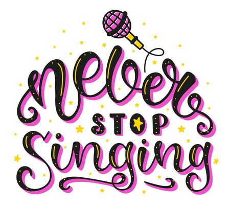 Never Stop Singing. Inspirational and Motivational Quotes. Lettering And Typography Design Art for T-shirts, Posters, Invitations, Greeting Cards. Colored text isolated on white background. Illustration