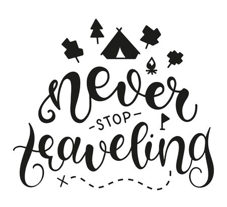 Never Stop Traveling. Inspirational and Motivational Quotes. Lettering And Typography Design Art for T-shirts, Posters, Invitations, Greeting Cards. Black text isolated on white background.