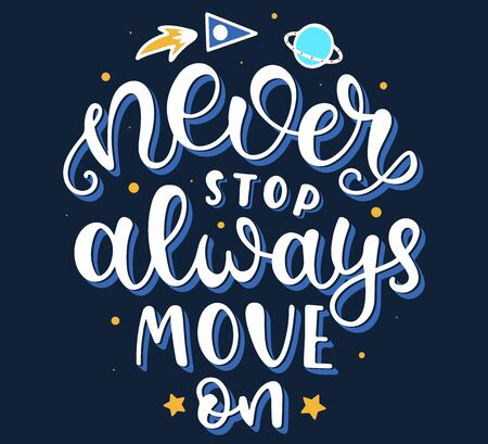 Calligraphy Never Stop Always Move On - Lettering with night cosmos, stars, planet and rocket. Colored text isolated on white background.