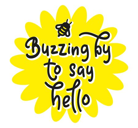Buzzing by to say hello - Hand drawn text for posters, photo overlays, greeting card, t-shirt print and social media. Baby shower lettering with bee - modern brush calligraphy. Vector stock