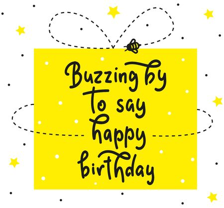 Buzzing by to say happy birthday - children's lettering with bee - baby shower modern brush calligraphy. Vector stock illustration Isolated on white background. Fun black text with yellow gift for