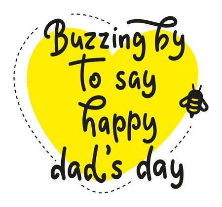 Buzzing by to say happy dad's day - Calligraphy children's greeting card with bee. Vector stock illustration - Happy Father's Day - Fun black text for posters, photo overlays, greeting card, t-shirt Çizim